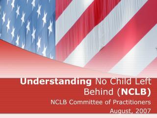 Understanding  No Child Left Behind ( NCLB)