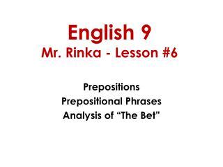 English 9 Mr. Rinka - Lesson #6