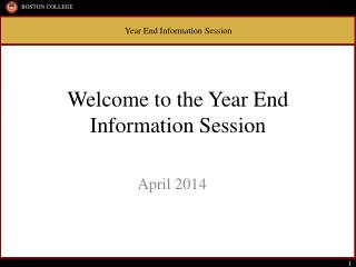 Welcome to the Year End Information Session