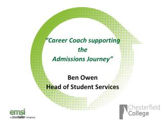 """Career Coach  s upporting  the Admissions Journey"" Ben Owen Head of Student Services"