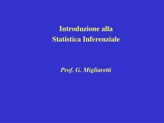 Introduzione alla  Statistica Inferenziale Prof. G. Migliaretti