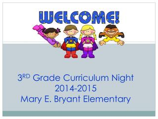 3 RD  Grade Curriculum Night 2014-2015  Mary E. Bryant Elementary