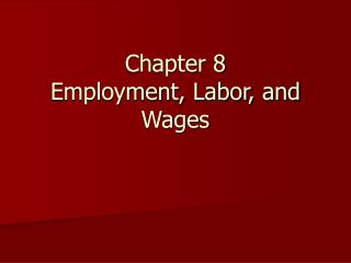 Chapter 8 Employment, Labor, and Wages