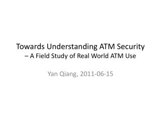 Towards Understanding ATM Security  – A Field Study of Real World ATM Use