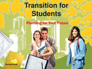 Transition for  Students Planning for Your Future
