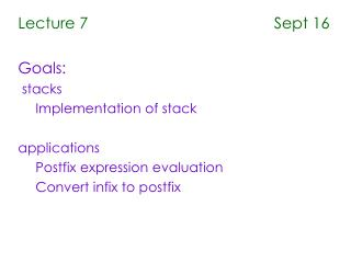 Lecture 7                                           Sept 16 Goals:  stacks Implementation of stack