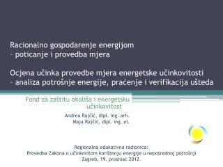 Fond za zaštitu okoliša i energetsku učinkovitost Andrea Rajčić, dipl. ing. arh.