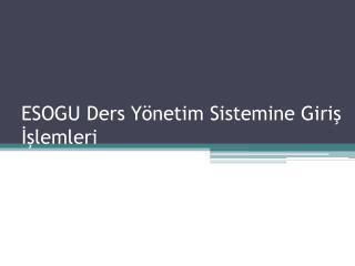 ESOGU Ders Yönetim Sistemine Giriş İşlemleri
