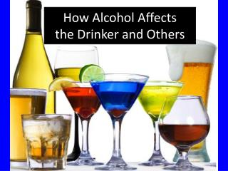 How Alcohol Affects  the Drinker and Others