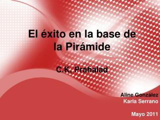 El  éxito  en la base de la  Pirámide C.K,  Prahalad
