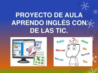 PROYECTO DE AULA APRENDO  INGLÉS CON DE LAS TIC.