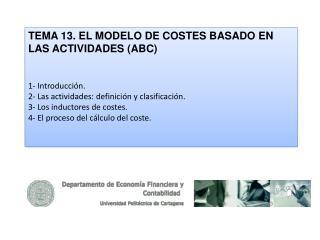 TEMA 13. EL MODELO DE COSTES BASADO EN LAS ACTIVIDADES (ABC) 1- Introducción.