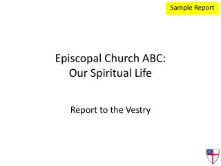 Episcopal Church ABC: Our Spiritual Life Report to the Vestry