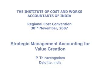 Strategic Management Accounting for Value Creation P. Thiruvengadam  Deloitte, India