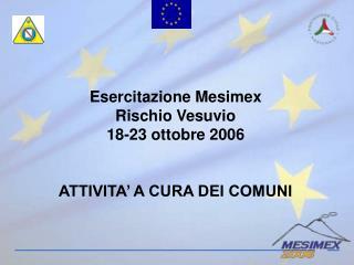 Esercitazione Mesimex   Rischio Vesuvio 18-23 ottobre 2006 ATTIVITA' A CURA DEI COMUNI
