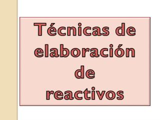Técnicas de  elaboración de  reactivos