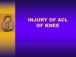 INJURY OF ACL  OF KNEE