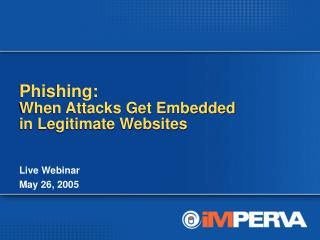 Phishing:  When Attacks Get Embedded  in Legitimate Websites
