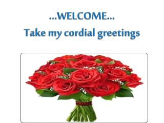 …WELCOME… Take my cordial greetings