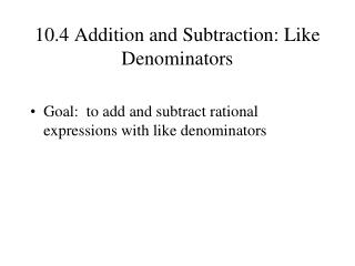 10.4 Addition and Subtraction: Like Denominators