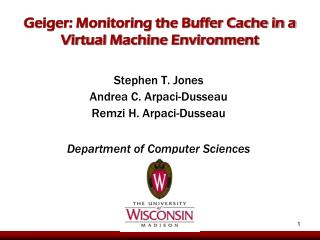Geiger: Monitoring the Buffer Cache in a  Virtual Machine Environment
