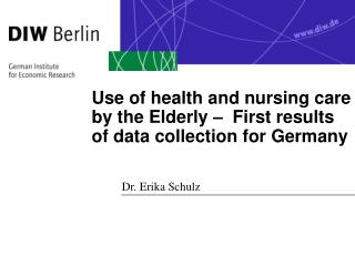 Use of health and nursing care by the Elderly –  First results  of data collection for Germany