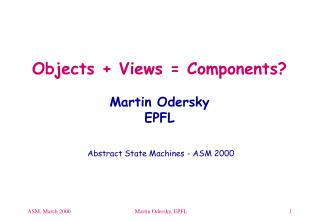 Objects + Views = Components? Martin Odersky EPFL