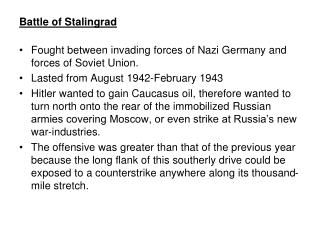 Battle of Stalingrad Fought between invading forces of Nazi Germany and forces of Soviet Union.