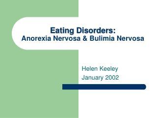 Eating Disorders:  Anorexia Nervosa  Bulimia Nervosa