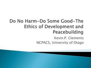 Do No Harm-Do Some Good-The Ethics of Development and Peacebuilding