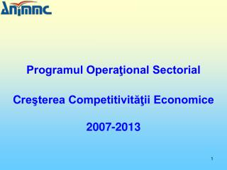 Programul Operaţional Sectorial  C reşterea Competitivităţii Economice 2007-2013