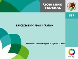 PROCEDIMIENTO ADMINISTRATIVO  Coordinación General de Órganos de Vigilancia y Control