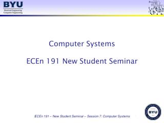 Computer Systems ECEn 191 New Student Seminar