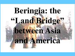 Beringia: the �Land Bridge� between Asia and America