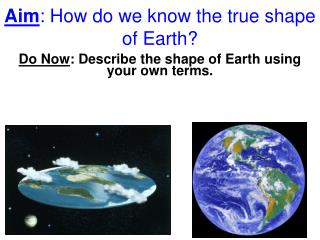Aim : How do we know the true shape of Earth?