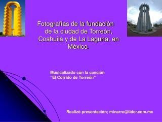 Fotografías de la fundación  de la ciudad de Torreón, Coahuila y de La Laguna, en México .
