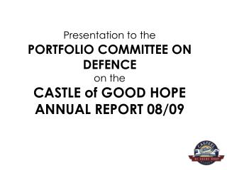 Presentation to the PORTFOLIO COMMITTEE ON DEFENCE  on the CASTLE of GOOD HOPE ANNUAL REPORT 08/09