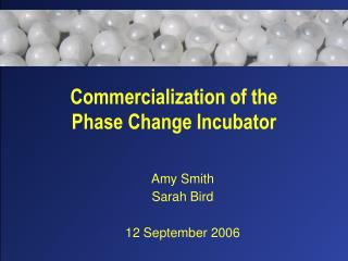 Commercialization of the  Phase Change Incubator