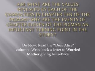 "Do Now: Read the ""Dear Alice"" column.  Write back a letter to  Worried Mother  giving her advice."