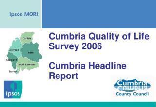 Cumbria Quality of Life Survey 2006    Cumbria Headline Report