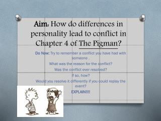 Aim:  How do differences in personality lead to conflict in Chapter 4 of  The  Pigman ?