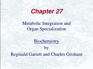 Metabolic Integration and  Organ Specialization  Biochemistry by Reginald Garrett and Charles Grisham