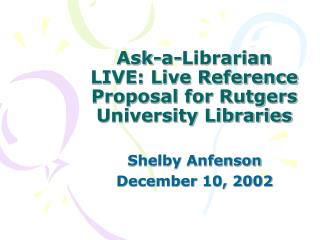 Ask-a-Librarian LIVE: Live Reference Proposal for Rutgers University Libraries