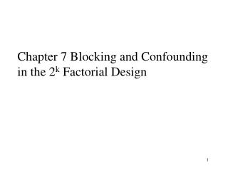 Chapter 7 Blocking and Confounding in the  2 k  Factorial Design