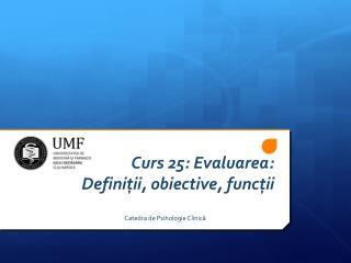 Curs 25 :  Evaluarea: Definiții,  obiective,  funcții