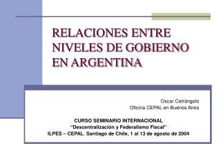 RELACIONES ENTRE NIVELES DE GOBIERNO EN ARGENTINA