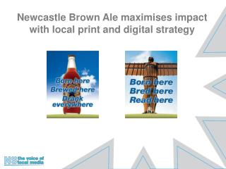Newcastle Brown Ale maximises impact with local print and digital strategy
