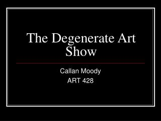 The Degenerate Art Show