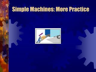 Simple Machines: More Practice