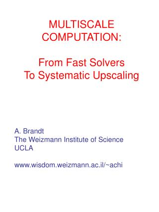 MULTISCALE COMPUTATION: From Fast Solvers To Systematic Upscaling